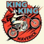 """KING KING """"Maverick"""""""