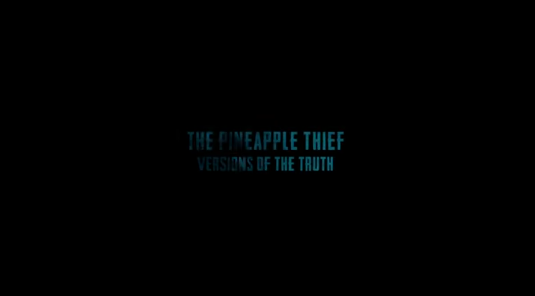 """THE PINEAPPLE THIEF """"Versions Of The Truth"""""""