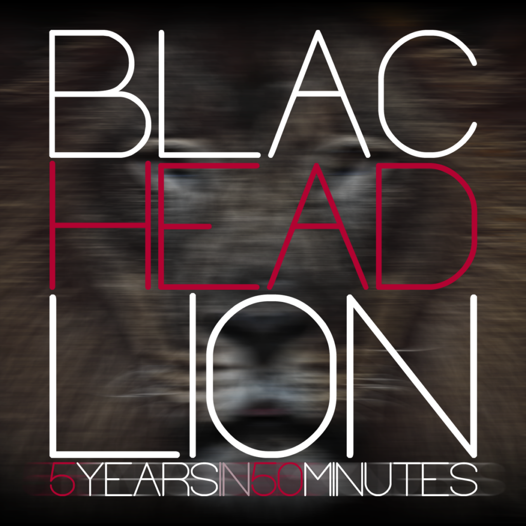 "BLACHEADLION: ""5 Years in 50 Minutes"""
