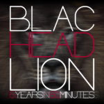 "BlacHeadLion ""5 Years in 50 Minutes"""