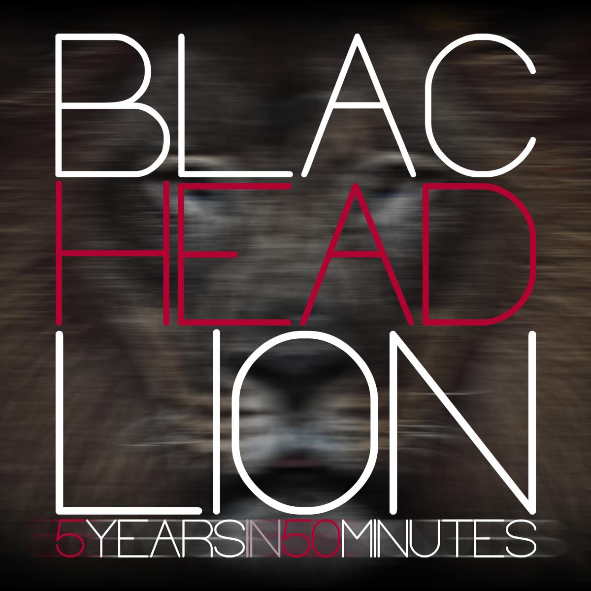 "BlacHeadLion ""5 Years in 50 Minutes"""
