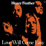 """Heavy Feather """"Love Will Come Easy"""""""