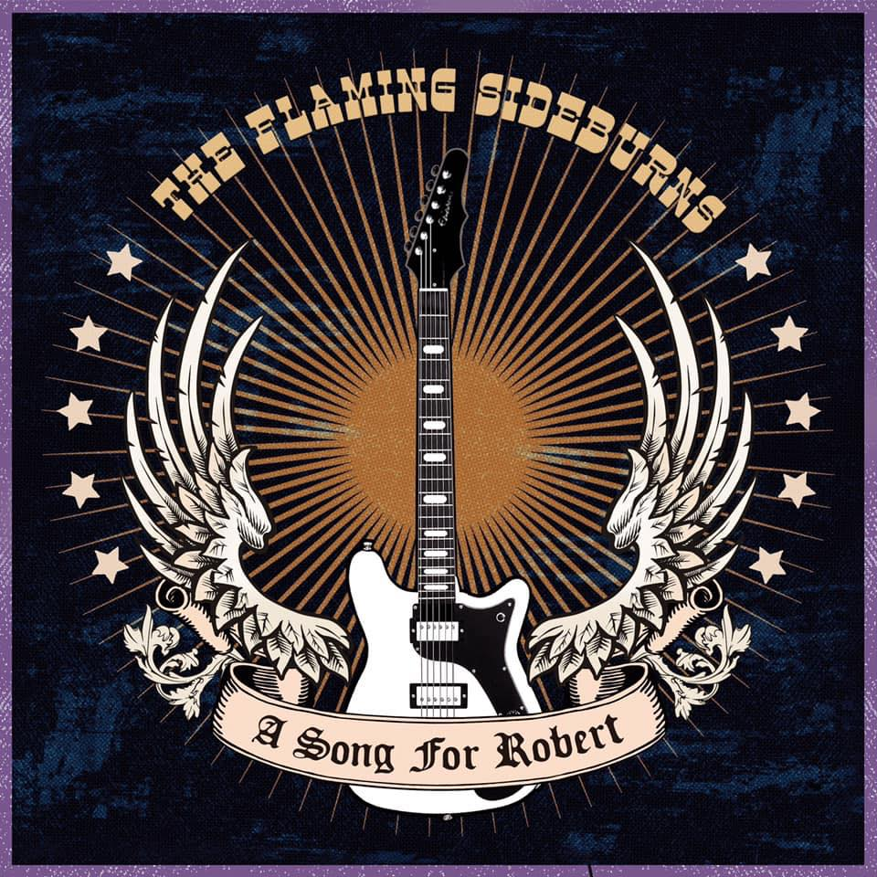 """THE FLAMING SIDEBURNS: """"A Song For Robert"""" – Tribute to a friend"""