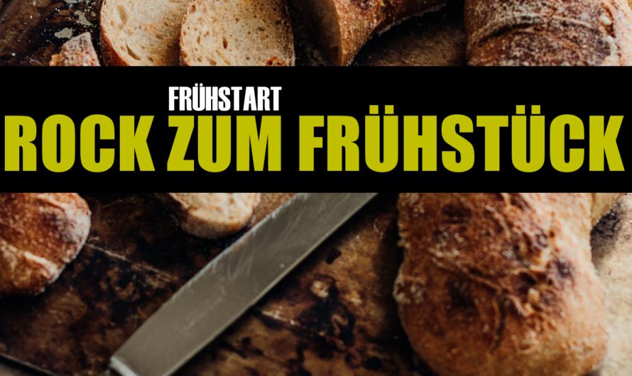 FRÜHSTART: Rock zum Frühstück – Dein Rock Soundtrack zum Start in den Tag von 6 bis 11 Uhr