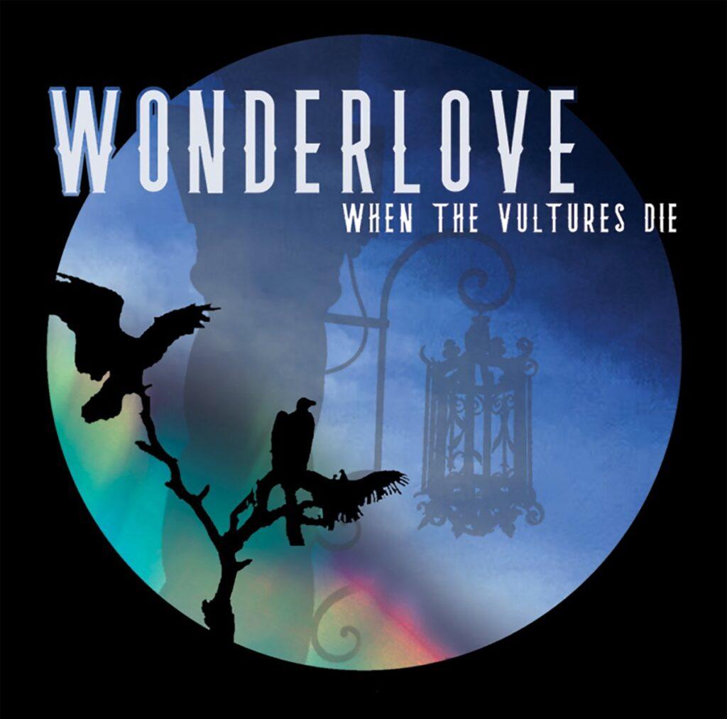 """WONDERLOVE""""When The Vultures Die"""""""